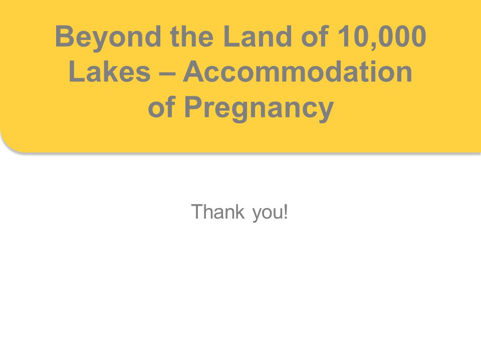 Thank you! Beyond the Land of 10,000 Lakes – Accommodation of Pregnancy