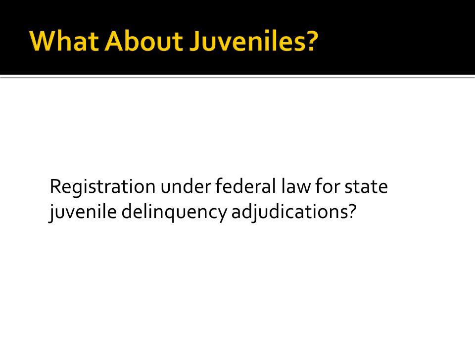 Registration under federal law for state juvenile delinquency adjudications