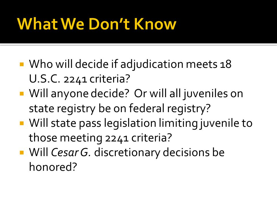  Who will decide if adjudication meets 18 U.S.C. 2241 criteria.