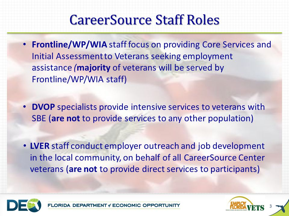 CareerSource Staff Roles 3 Frontline/WP/WIA staff focus on providing Core Services and Initial Assessment to Veterans seeking employment assistance (m