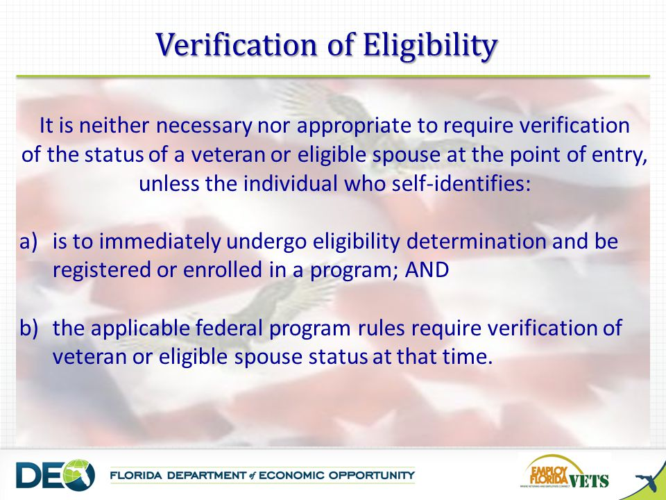 Verification of Eligibility It is neither necessary nor appropriate to require verification of the status of a veteran or eligible spouse at the point