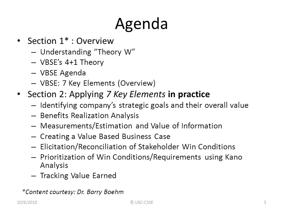"""Agenda Section 1* : Overview – Understanding """"Theory W"""" – VBSE's 4+1 Theory – VBSE Agenda – VBSE: 7 Key Elements (Overview) Section 2: Applying 7 Key"""