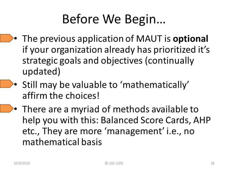 Before We Begin… The previous application of MAUT is optional if your organization already has prioritized it's strategic goals and objectives (contin