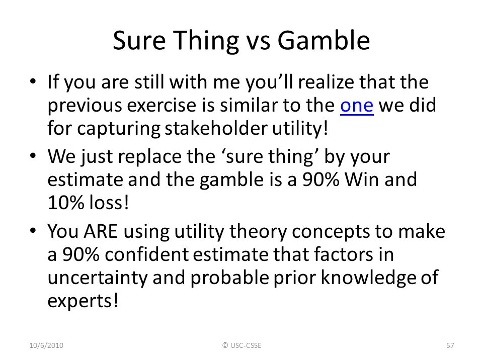 Sure Thing vs Gamble If you are still with me you'll realize that the previous exercise is similar to the one we did for capturing stakeholder utility