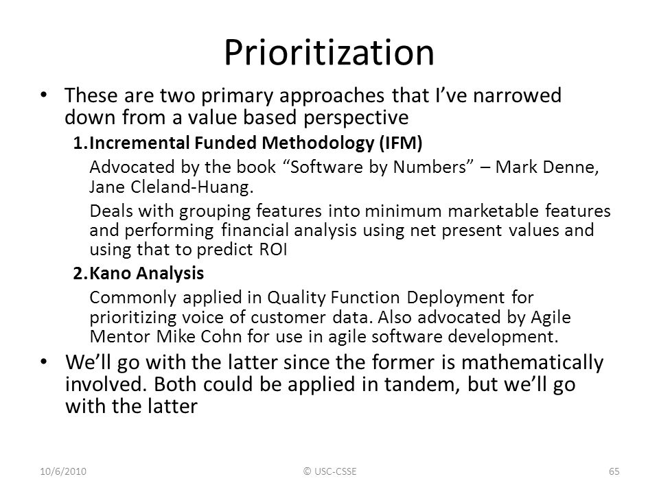Prioritization These are two primary approaches that I've narrowed down from a value based perspective 1.Incremental Funded Methodology (IFM) Advocate