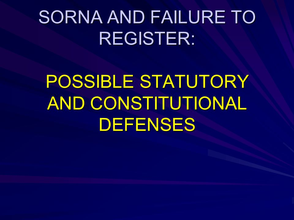 SORNA AND FAILURE TO REGISTER: POSSIBLE STATUTORY AND CONSTITUTIONAL DEFENSES