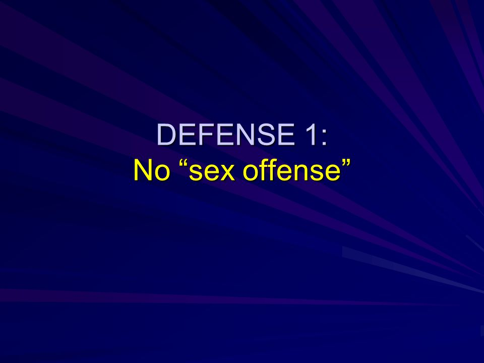 DEFENSE 1: No sex offense