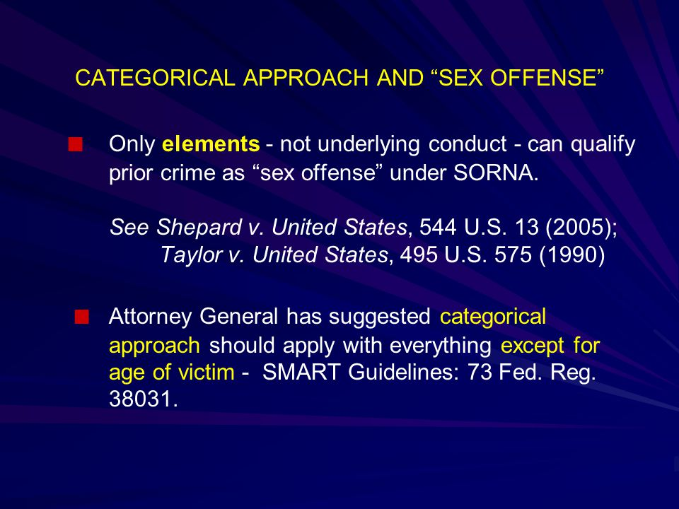 CATEGORICAL APPROACH AND SEX OFFENSE ■ Only elements - not underlying conduct - can qualify prior crime as sex offense under SORNA.