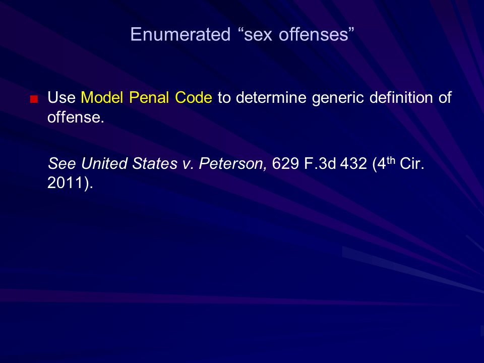 Enumerated sex offenses ■Use Model Penal Code to determine generic definition of offense.