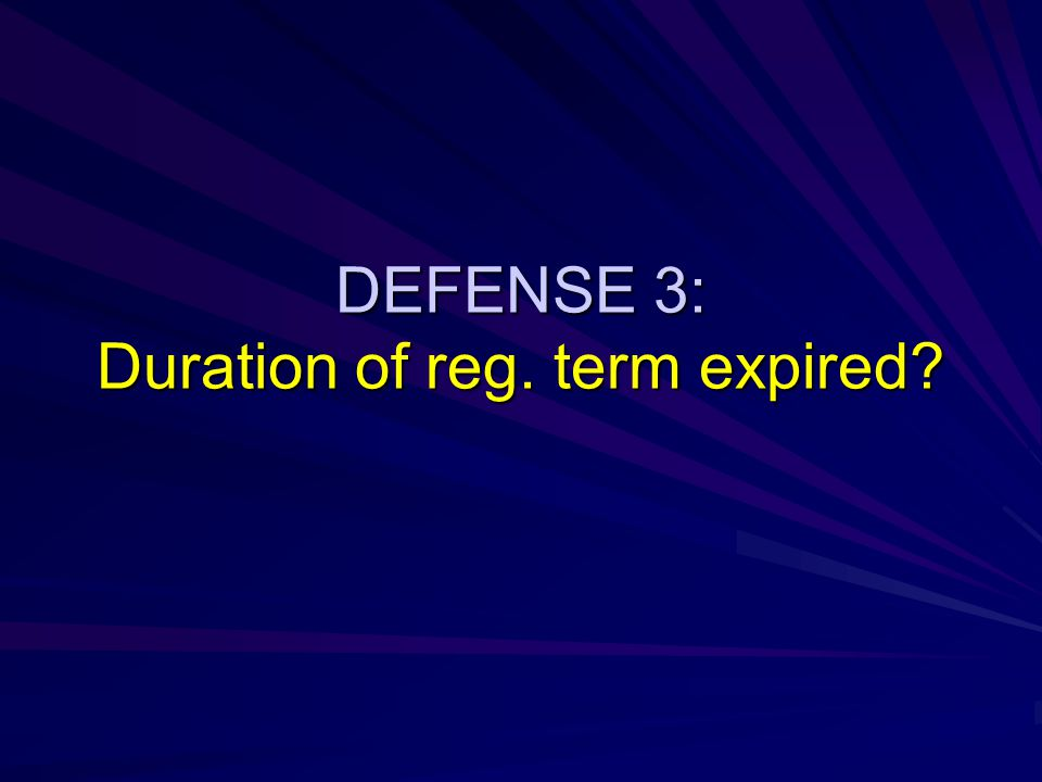 DEFENSE 3: Duration of reg. term expired?