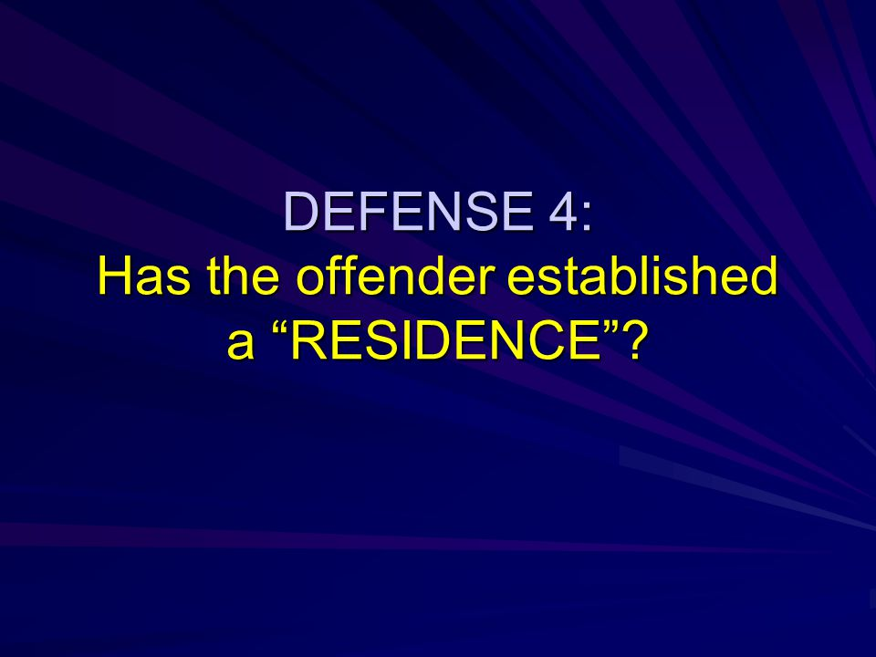 DEFENSE 4: Has the offender established a RESIDENCE