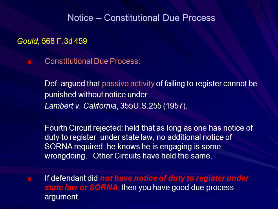 Notice – Constitutional Due Process Gould, 568 F.3d 459 ■Constitutional Due Process: Def.