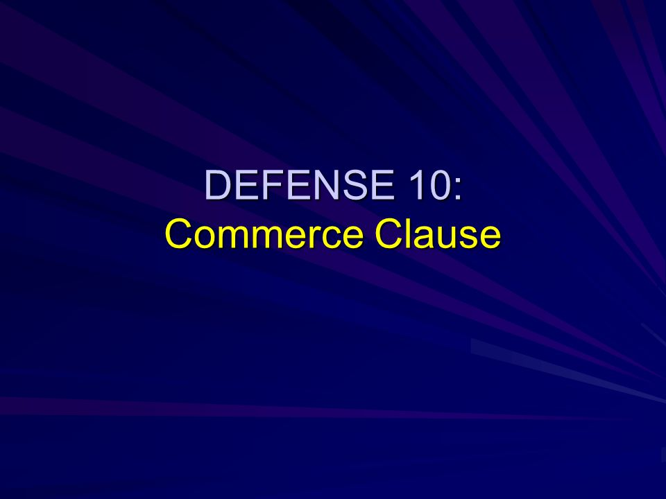 DEFENSE 10: Commerce Clause