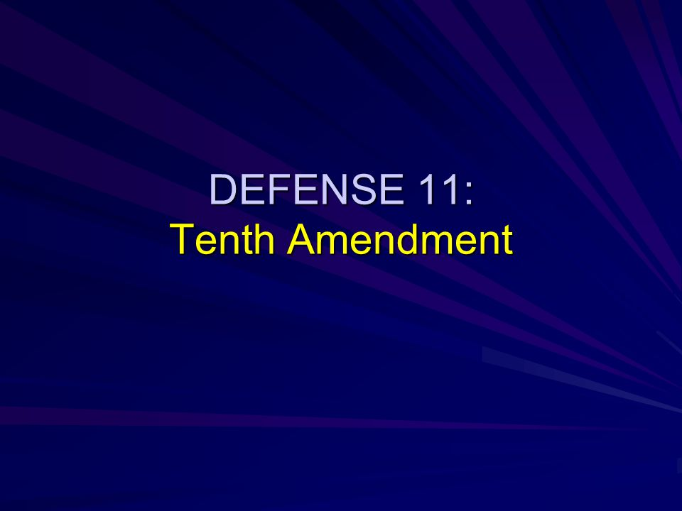DEFENSE 11: Tenth Amendment