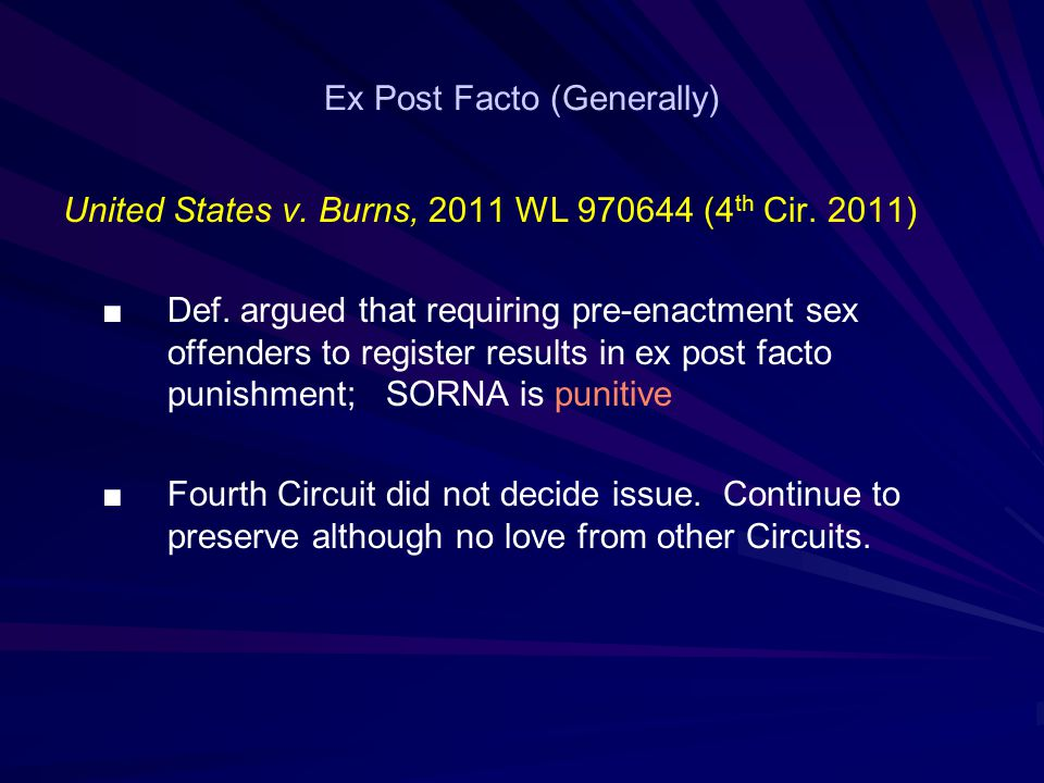 Ex Post Facto (Generally) United States v. Burns, 2011 WL 970644 (4 th Cir.
