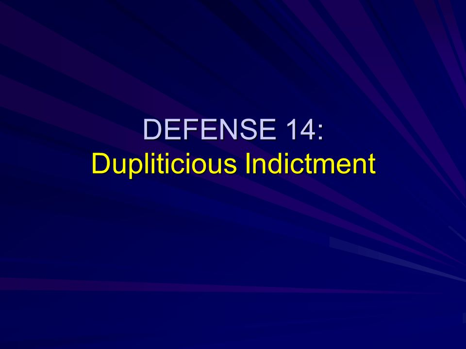 DEFENSE 14: Dupliticious Indictment