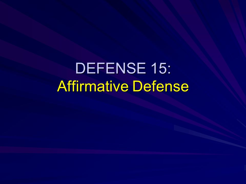 DEFENSE 15: Affirmative Defense