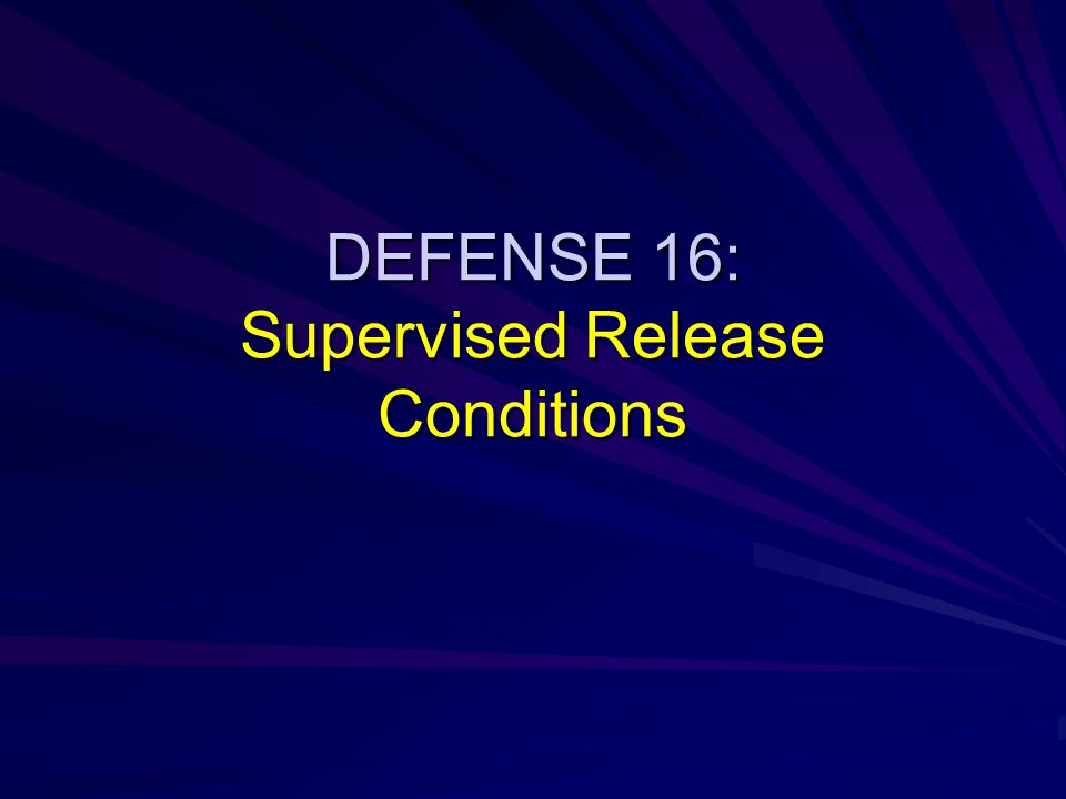 DEFENSE 16: Supervised Release Conditions