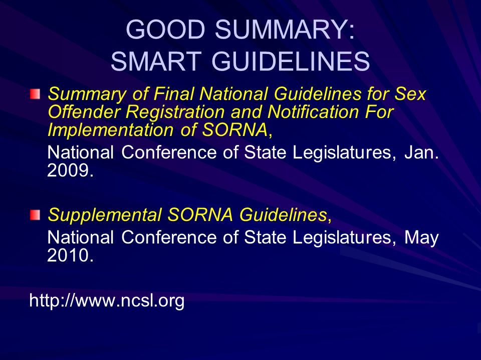GOOD SUMMARY: SMART GUIDELINES Summary of Final National Guidelines for Sex Offender Registration and Notification For Implementation of SORNA, National Conference of State Legislatures, Jan.