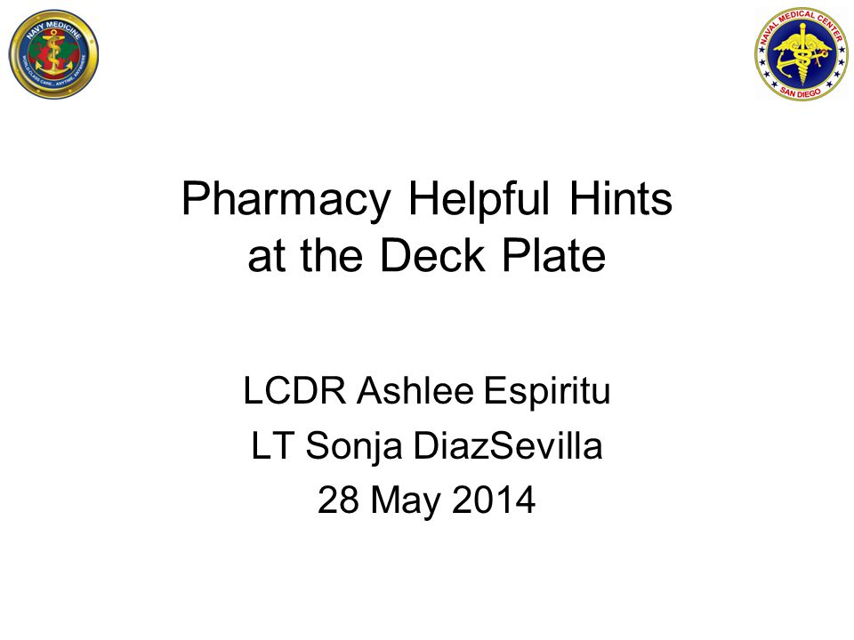 Pharmacy Helpful Hints at the Deck Plate LCDR Ashlee Espiritu LT Sonja DiazSevilla 28 May 2014