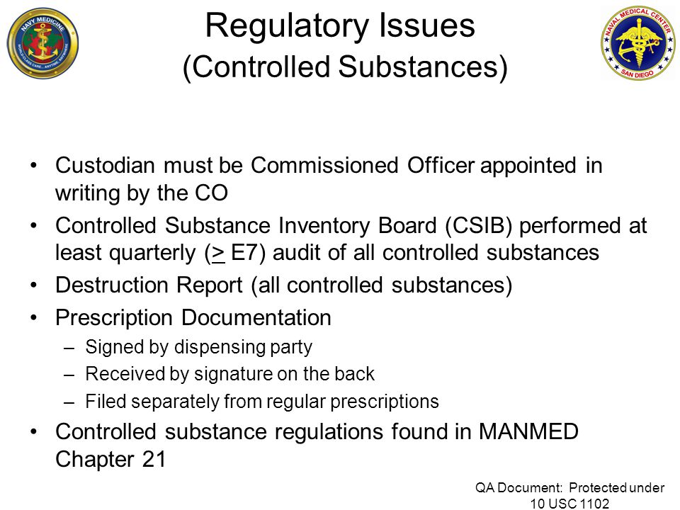 Regulatory Issues (Controlled Substances) Custodian must be Commissioned Officer appointed in writing by the CO Controlled Substance Inventory Board (