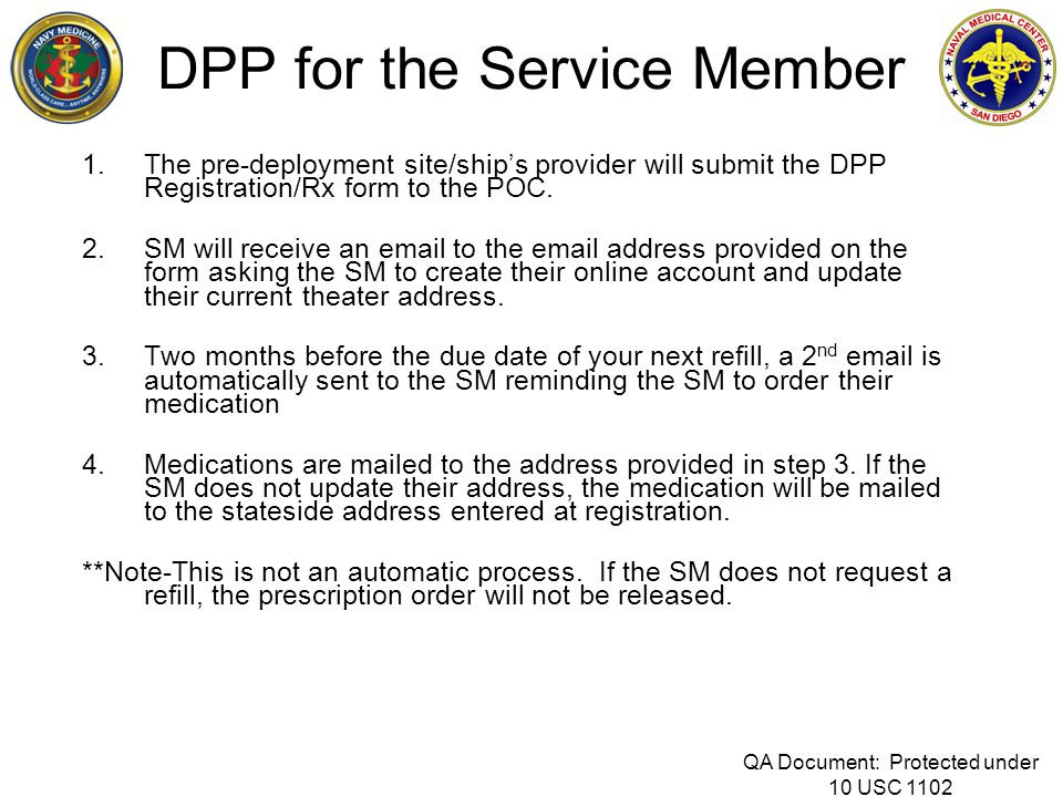DPP for the Service Member 1.The pre-deployment site/ship's provider will submit the DPP Registration/Rx form to the POC. 2.SM will receive an email t