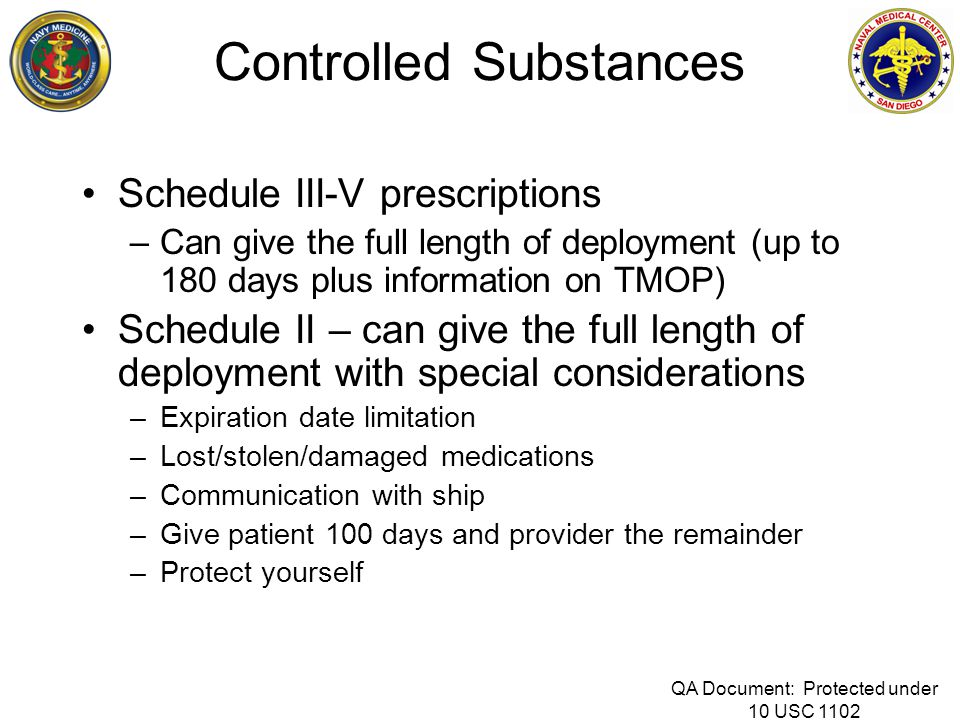 Controlled Substances Schedule III-V prescriptions –Can give the full length of deployment (up to 180 days plus information on TMOP) Schedule II – can
