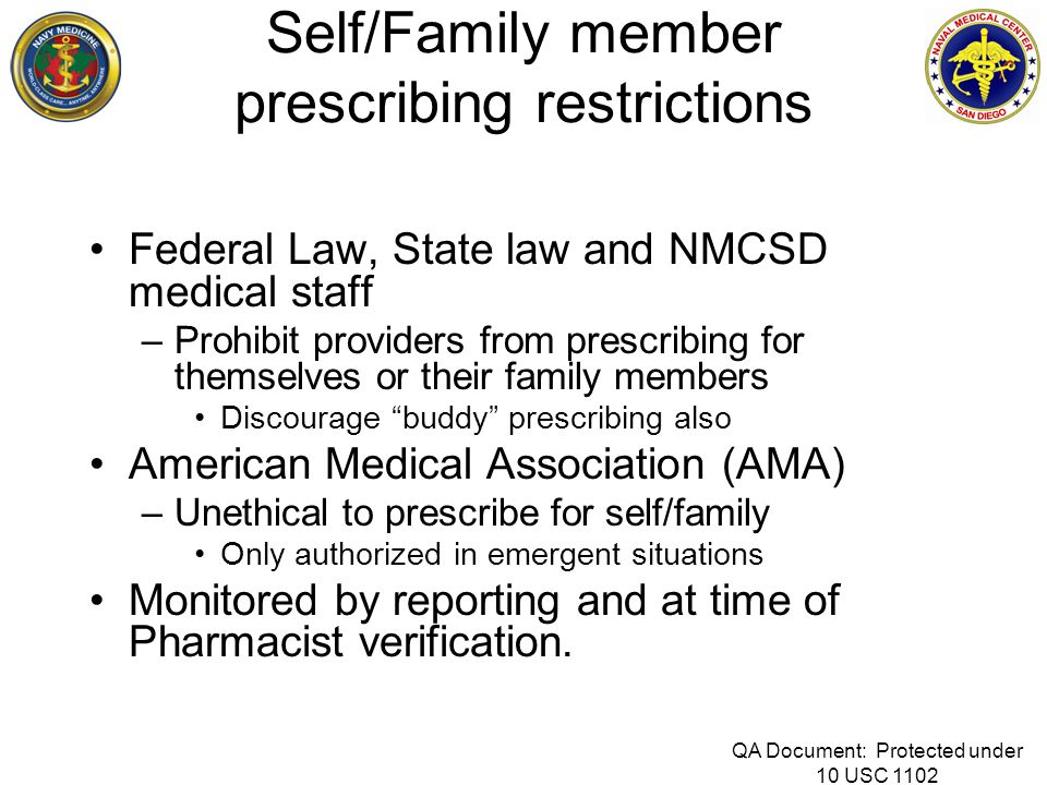 Self/Family member prescribing restrictions Federal Law, State law and NMCSD medical staff –Prohibit providers from prescribing for themselves or thei