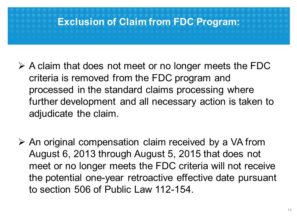 Exclusion of Claim from FDC Program:  A claim that does not meet or no longer meets the FDC criteria is removed from the FDC program and processed in the standard claims processing where further development and all necessary action is taken to adjudicate the claim.