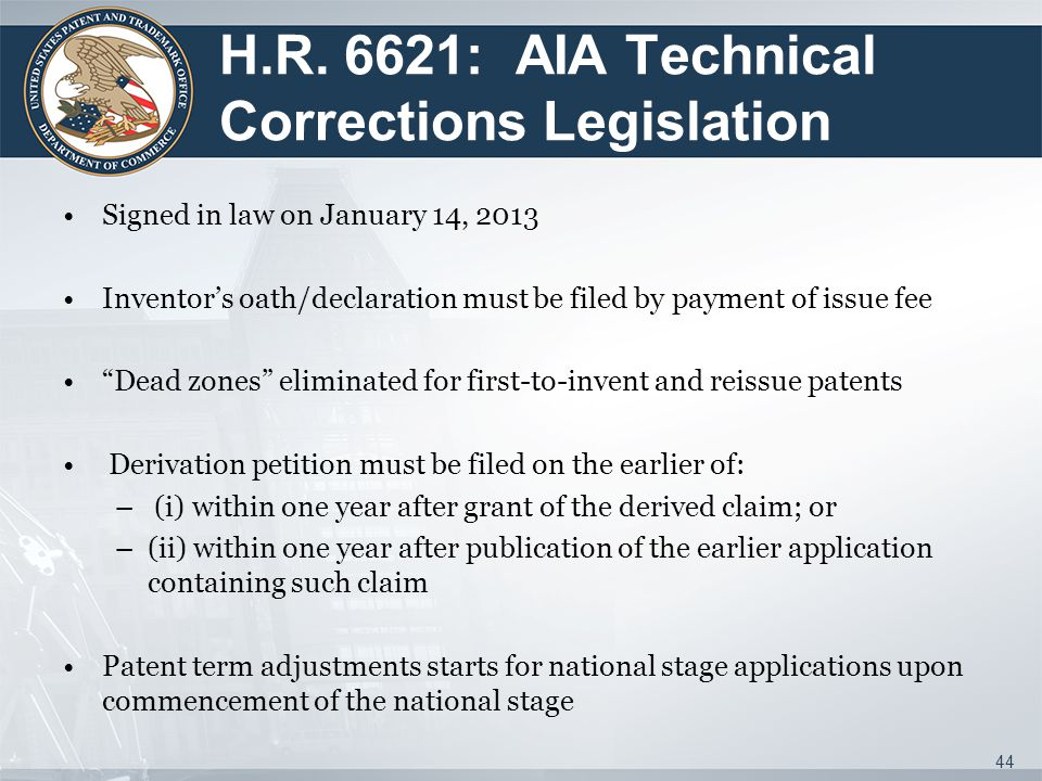 """H.R. 6621: AIA Technical Corrections Legislation Signed in law on January 14, 2013 Inventor's oath/declaration must be filed by payment of issue fee """""""