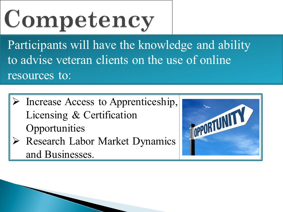 Competency : Participants will have the knowledge and ability to advise veteran clients on the use of online resources to:  Increase Access to Appren