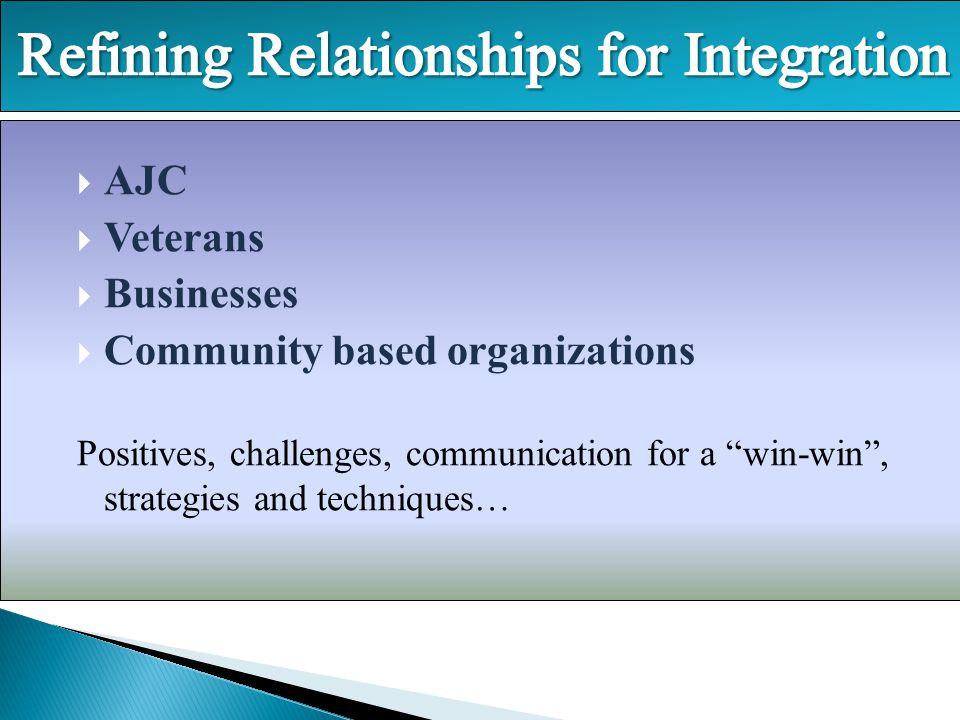" AJC  Veterans  Businesses  Community based organizations Positives, challenges, communication for a ""win-win"", strategies and techniques…"