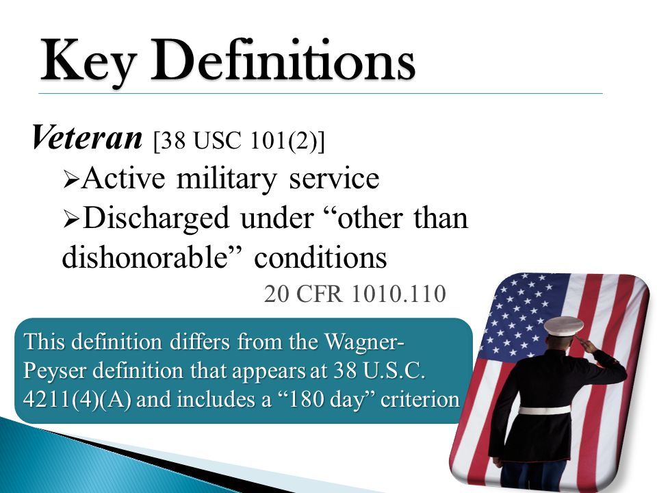"Veteran [38 USC 101(2)]  Active military service  Discharged under ""other than dishonorable"" conditions 20 CFR 1010.110 This definition differs from"