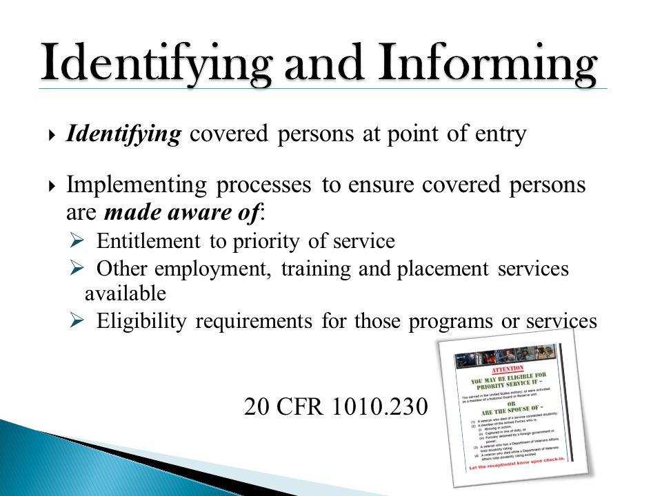  Identifying covered persons at point of entry  Implementing processes to ensure covered persons are made aware of:  Entitlement to priority of ser