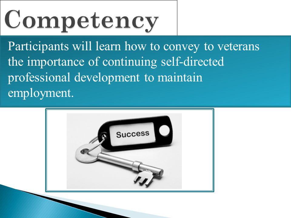 Competency Participants will learn how to convey to veterans the importance of continuing self-directed professional development to maintain employmen