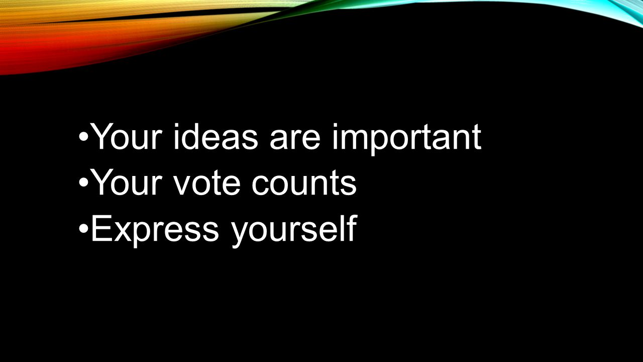Voting is vital to democracy Voting is the key to change Voting is all-American Voting is your right