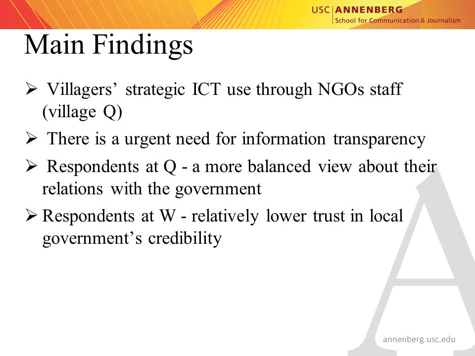 annenberg.usc.edu Main Findings  Villagers' strategic ICT use through NGOs staff (village Q)  There is a urgent need for information transparency 