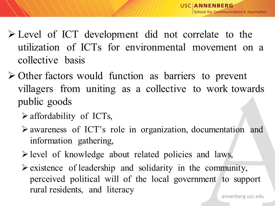 annenberg.usc.edu  Level of ICT development did not correlate to the utilization of ICTs for environmental movement on a collective basis  Other fac