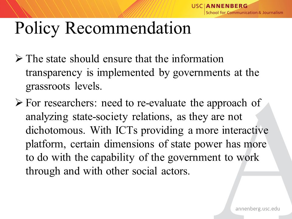 annenberg.usc.edu Policy Recommendation  The state should ensure that the information transparency is implemented by governments at the grassroots le