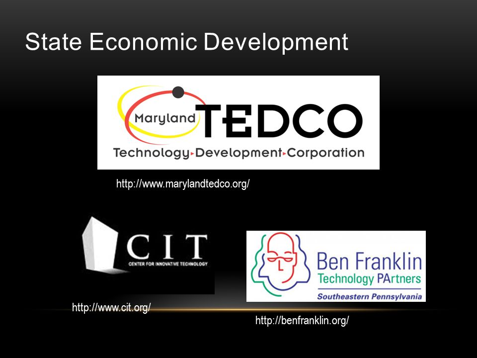 State Economic Development http://www.marylandtedco.org/ http://benfranklin.org/ http://www.cit.org/