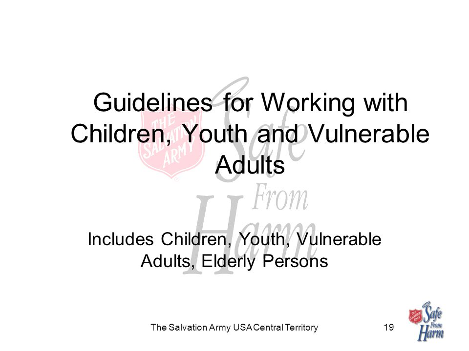 The Salvation Army USA Central Territory19 Guidelines for Working with Children, Youth and Vulnerable Adults Includes Children, Youth, Vulnerable Adults, Elderly Persons