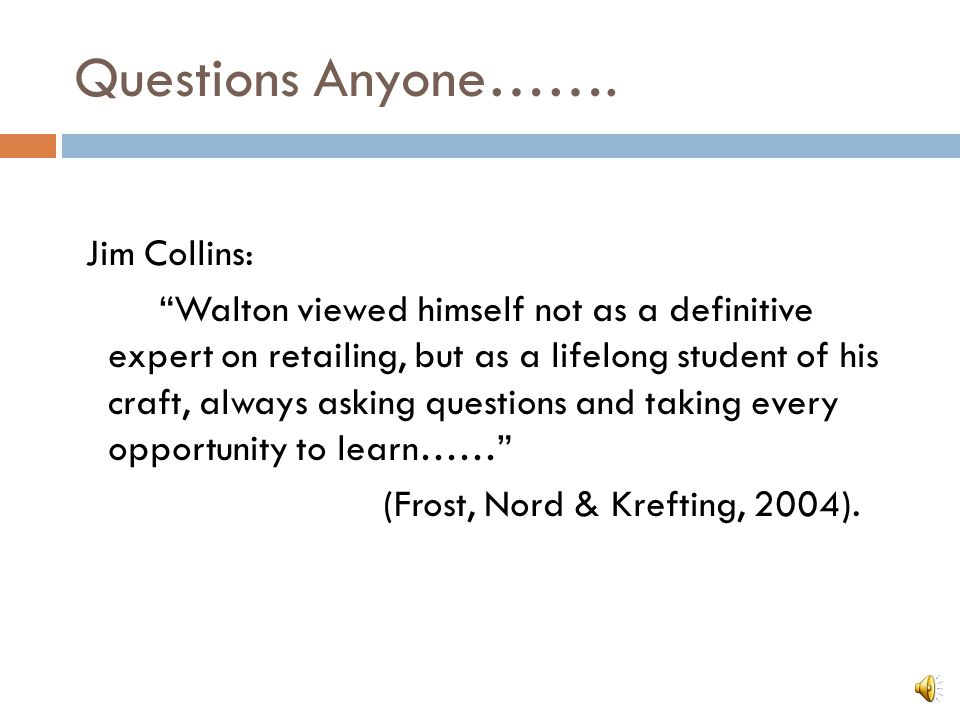 """Questions Anyone……. Jim Collins: """"Walton viewed himself not as a definitive expert on retailing, but as a lifelong student of his craft, always asking"""