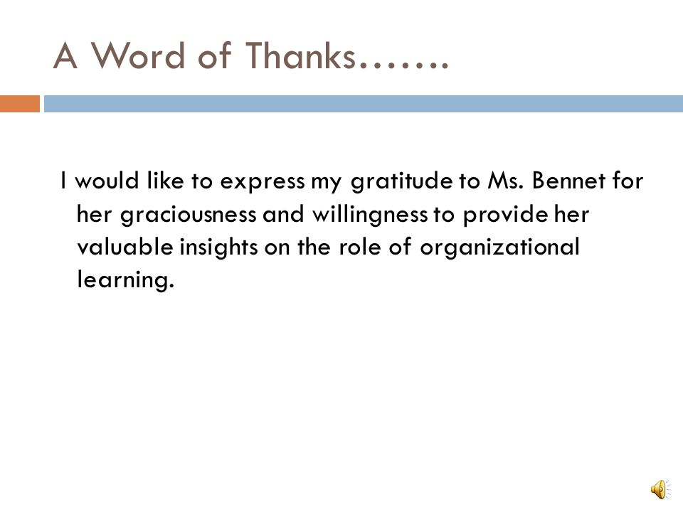 A Word of Thanks……. I would like to express my gratitude to Ms. Bennet for her graciousness and willingness to provide her valuable insights on the ro