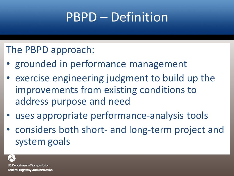 The PBPD approach: grounded in performance management exercise engineering judgment to build up the improvements from existing conditions to address p