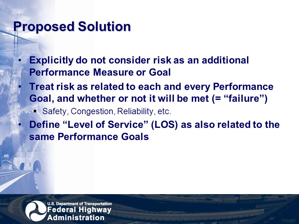 Proposed Solution Explicitly do not consider risk as an additional Performance Measure or Goal Treat risk as related to each and every Performance Goa