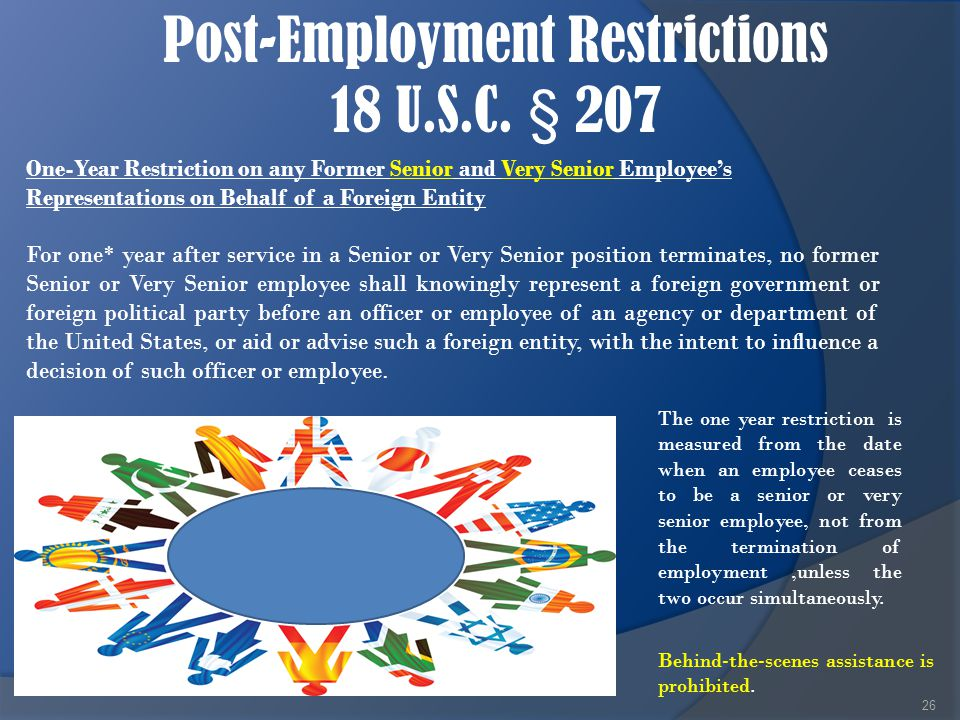 Post-Employment Restrictions 18 U.S.C. § 207 26 One-Year Restriction on any Former Senior and Very Senior Employee's Representations on Behalf of a Fo