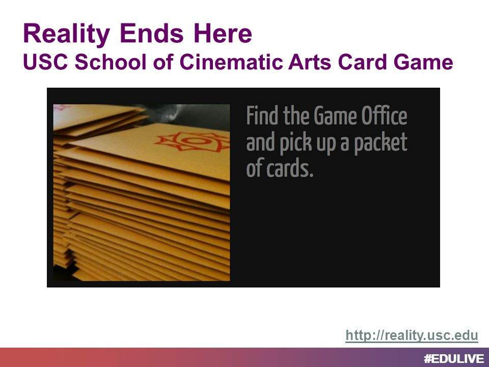 #EDULIVE Reality Ends Here USC School of Cinematic Arts Card Game http://reality.usc.edu #EDULIVE