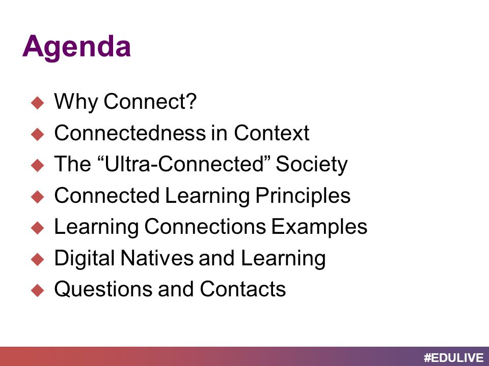 #EDULIVE Agenda  Why Connect.