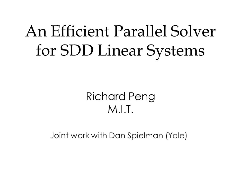 An Efficient Parallel Solver for SDD Linear Systems Richard Peng M.I.T.