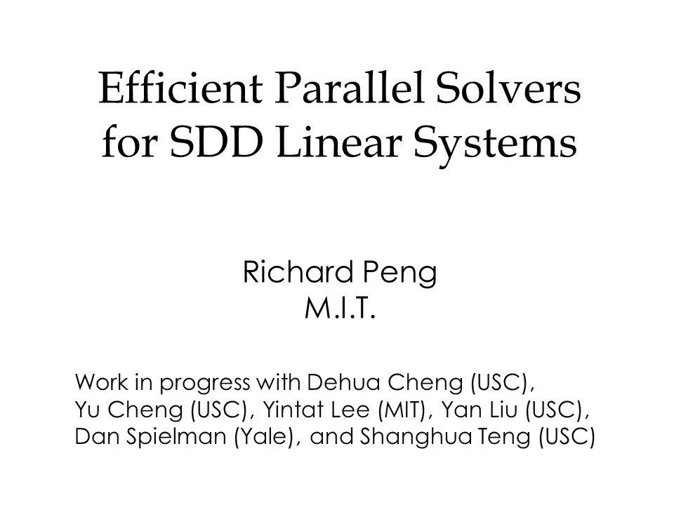 Efficient Parallel Solvers for SDD Linear Systems Richard Peng M.I.T.